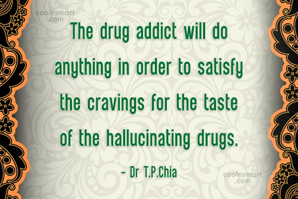 Drugs Quote: The drug addict will do anything in...