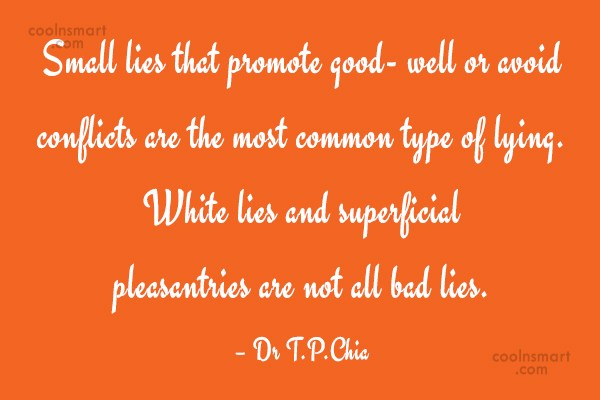 Lie Quote: Small lies that promote good- well or...