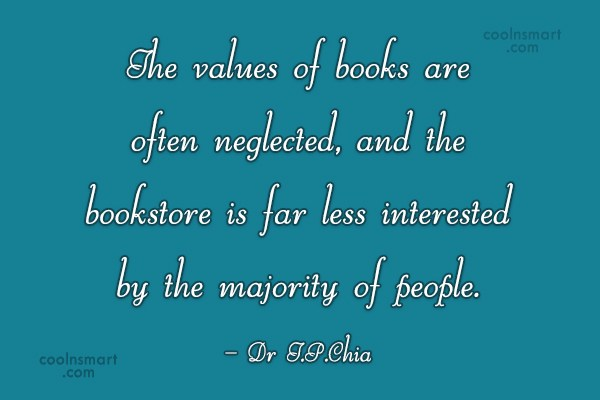 Book Quote: The values of books are often neglected,...