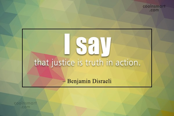 Quote: I say that justice is truth in...