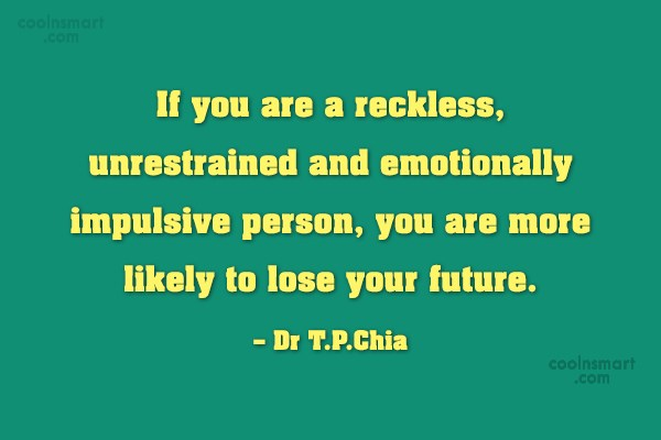 Future Quote: If you are a reckless, unrestrained and...