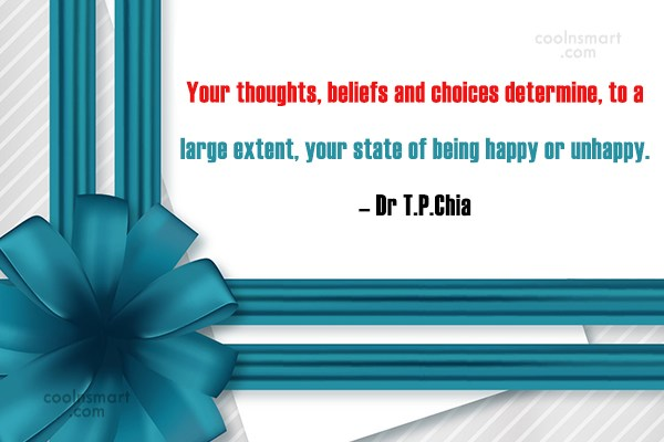 Happiness Quote: Your thoughts, beliefs and choices determine, to...