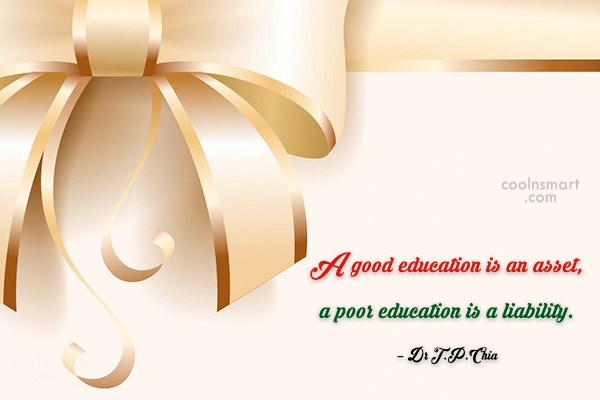Education Quote: A good education is an asset, a...