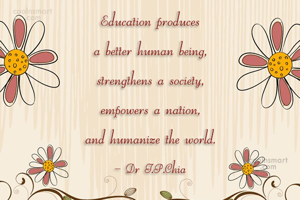 Education Quote: Education produces a better human being, strengthens...