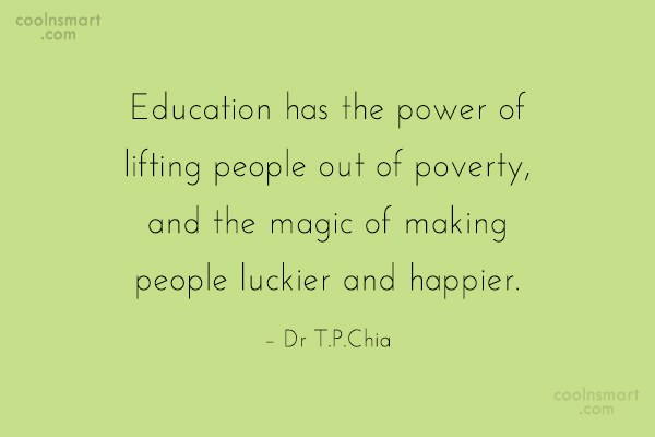 Education Quote: Education has the power of lifting people...