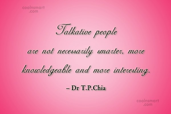 People Quote: Talkative people are not necessarily smarter, more...