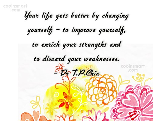 Change Quote: Your life gets better by changing yourself...