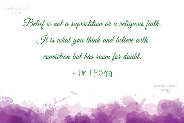 Quote: Belief is not a superstition or a...