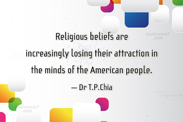 America Quote: Religious beliefs are increasingly losing their attraction...