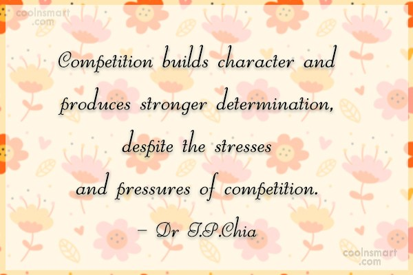 Competition Quote: Competition builds character and produces stronger determination,...