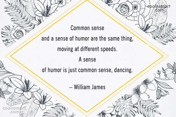 Quote: Common sense and a sense of humor...