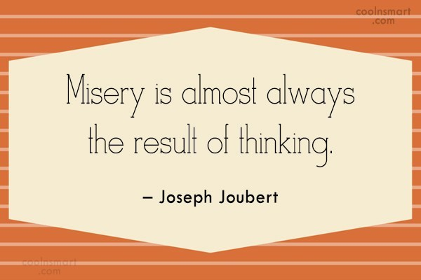 Thinking Quote: Misery is almost always the result of...