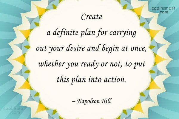 Action Quote: Create a definite plan for carrying out...