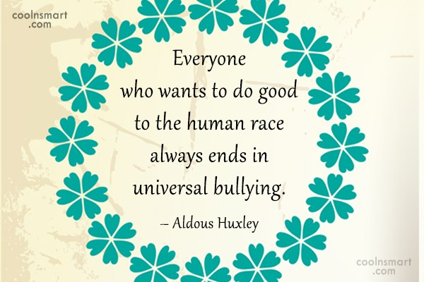 Bullying Quote: Everyone who wants to do good to...