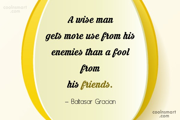 Enemy Quote: A wise man gets more use from...