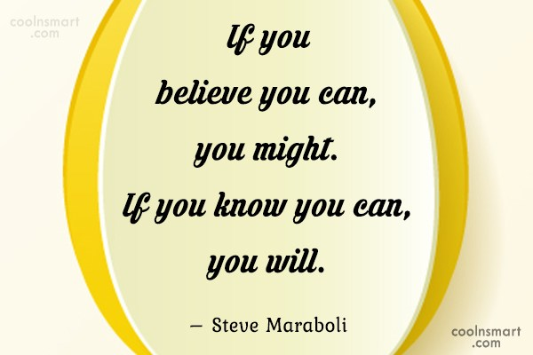 Confidence Quote: If you believe you can, you might....
