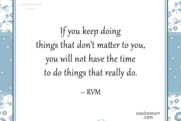 Life Quote: If you keep doing things that don't...