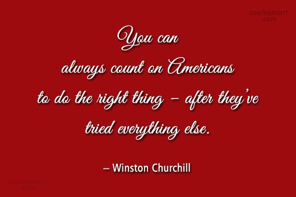 America Quote: You can always count on Americans to...