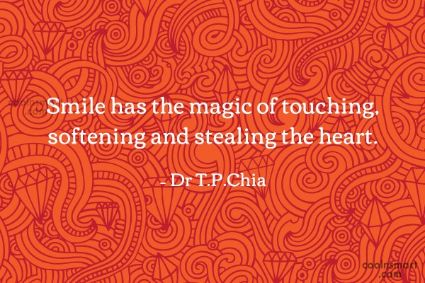 Smile Quote: Smile has the magic of touching, softening...