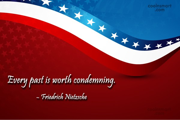 Quote: Every past is worth condemning. – Friedrich...