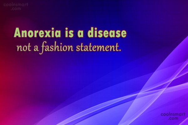Health Quote: Anorexia is a disease not a fashion...