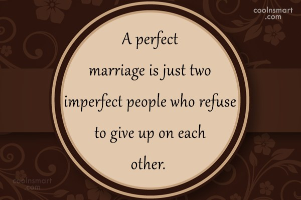 Wedding Quote: A perfect marriage is just two imperfect...