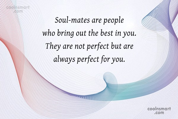 Wedding Quote: Soul-mates are people who bring out the...