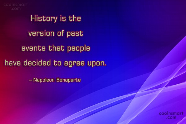 History Quote: History is the version of past events...