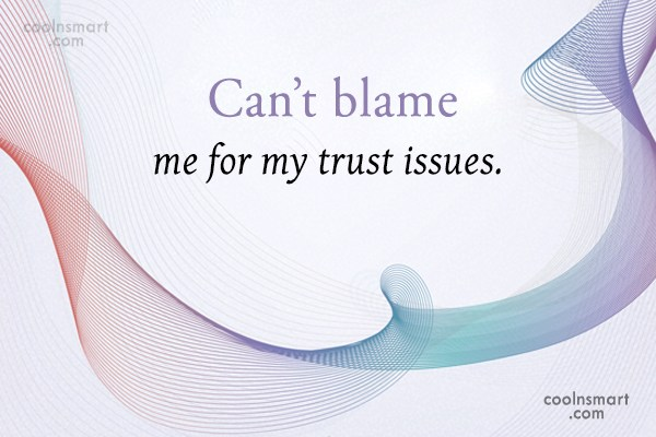 Hurt Quote: Can't blame me for my trust issues.
