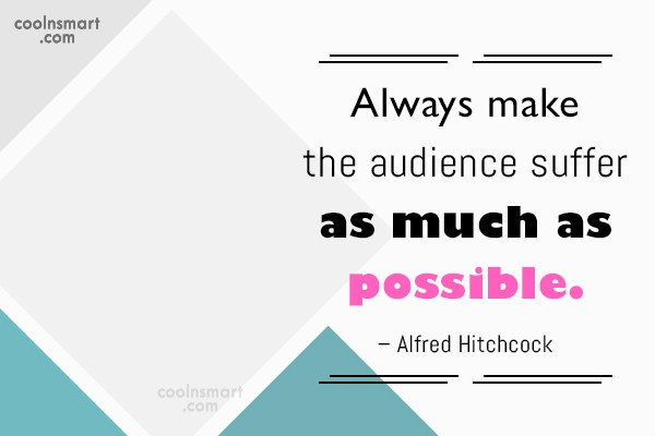 Quote: Always make the audience suffer as much...