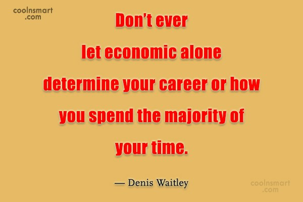 Time Quote: Don't ever let economic alone determine your...