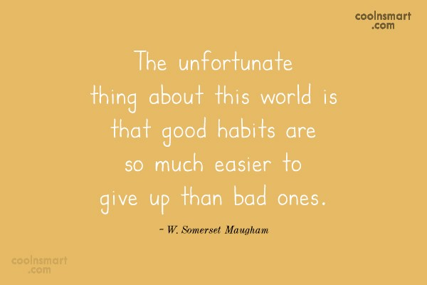 Habits Quote: The unfortunate thing about this world is...