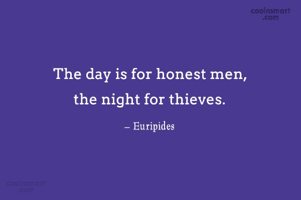 Quote: The day is for honest men, the...