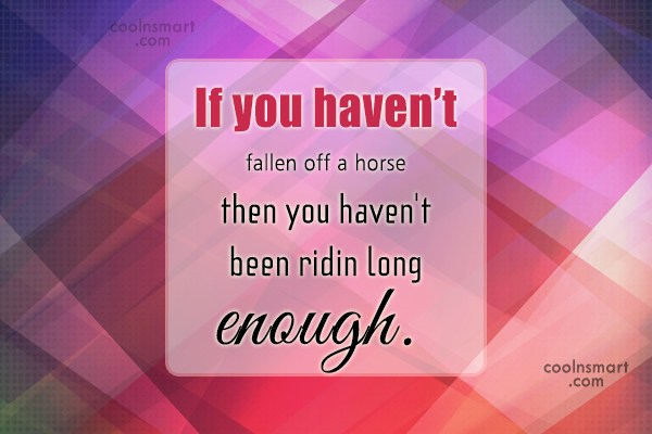 Cowboy Quote: If you haven't fallen off a horse…then...