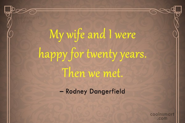 Funny Marriage Quotes Quote: My wife and I were happy for...
