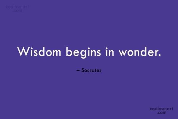 Quote: Wisdom begins in wonder. – Socrates