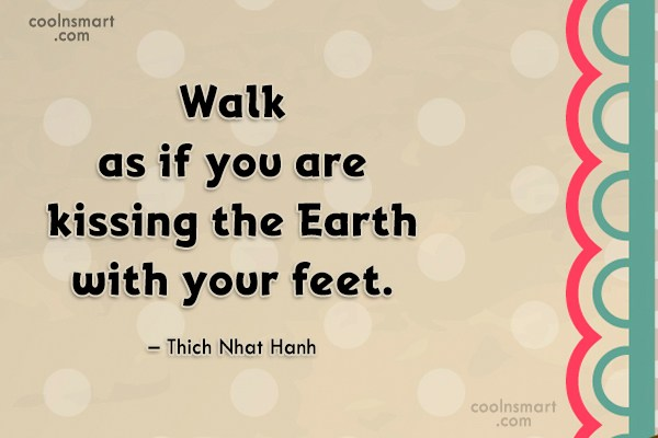 Nature Quote: Walk as if you are kissing the...