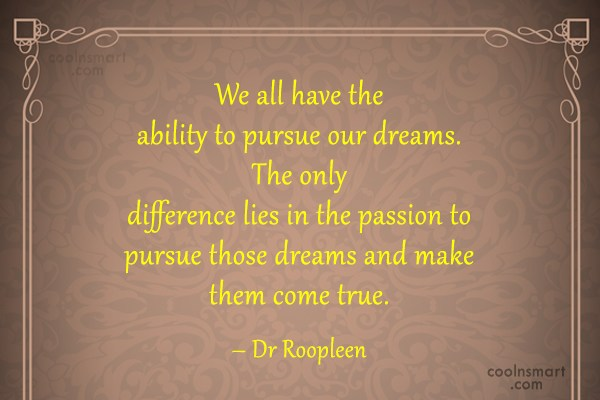Quote: We all have the ability to pursue...