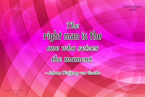 Quote: The right man is the one who...