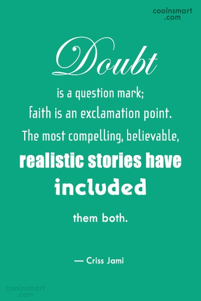 Doubt Quote: Doubt is a question mark; faith is...