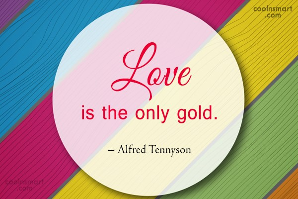 Quote: Love is the only gold. – Alfred...