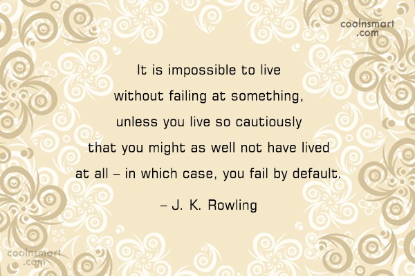 Failure Quote: It is impossible to live without failing...