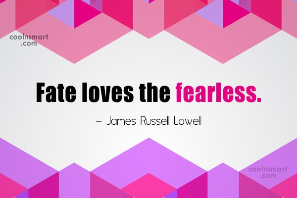 Quote: Fate loves the fearless. – James Russell...