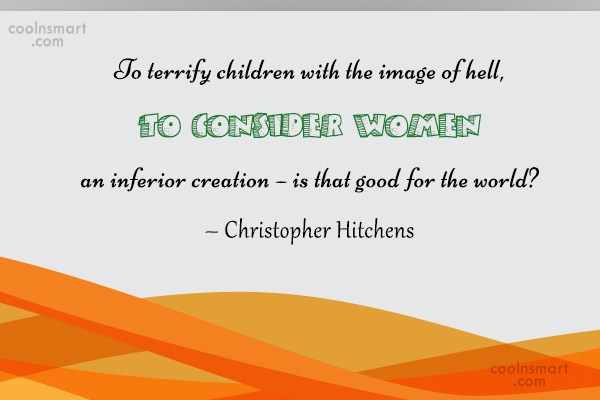 Quote: To terrify children with the image of...