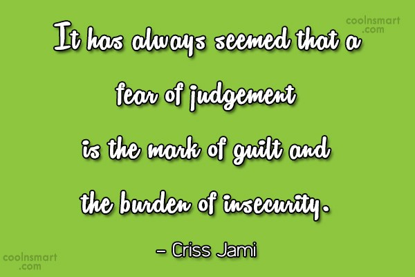Insecurity Quote: It has always seemed that a fear...