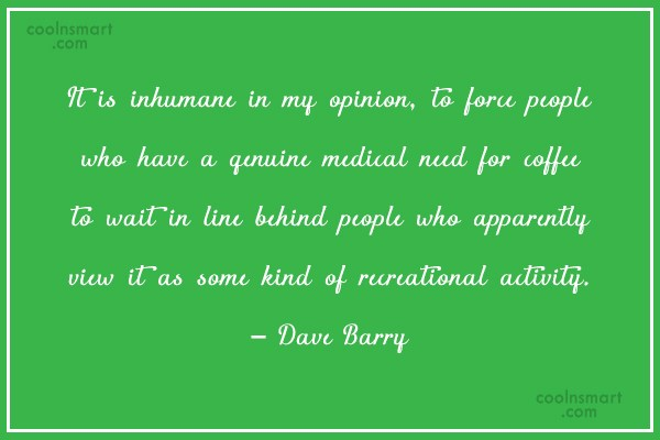 Quote: It is inhumane in my opinion, to...