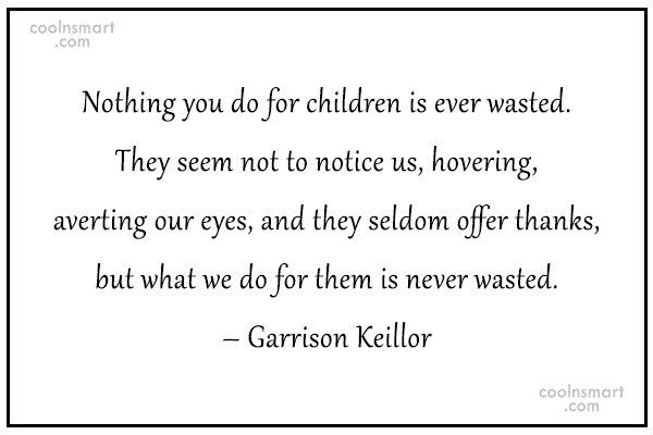 Quote: Nothing you do for children is ever...