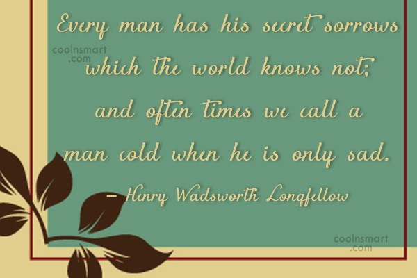 Quote: Every Man Has His Secret Sorrows Which.