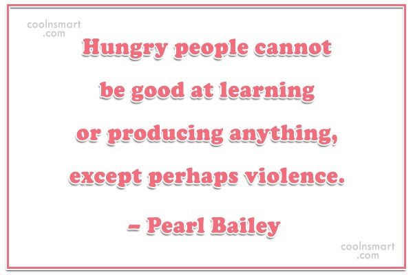 People Quote: Hungry people cannot be good at learning...