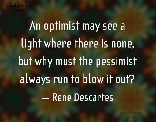 Quote: An optimist may see a light where...